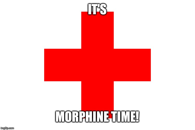 Go, go FDA Rangers! | IT'S MORPHINE TIME! | image tagged in drugs,fda,funny,hospital,red cross | made w/ Imgflip meme maker