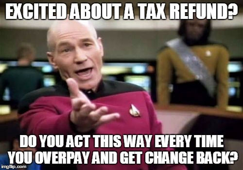 12k1sj tax refunds are interest free loans you make to the government,Tax Refund Memes
