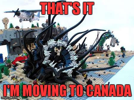 THAT'S IT I'M MOVING TO CANADA | made w/ Imgflip meme maker