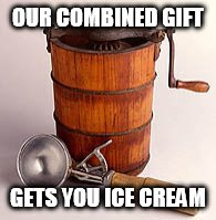 OUR COMBINED GIFT GETS YOU ICE CREAM | made w/ Imgflip meme maker