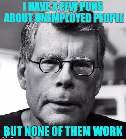 Thinker | I HAVE A FEW PUNS ABOUT UNEMPLOYED PEOPLE BUT NONE OF THEM WORK | image tagged in memes | made w/ Imgflip meme maker
