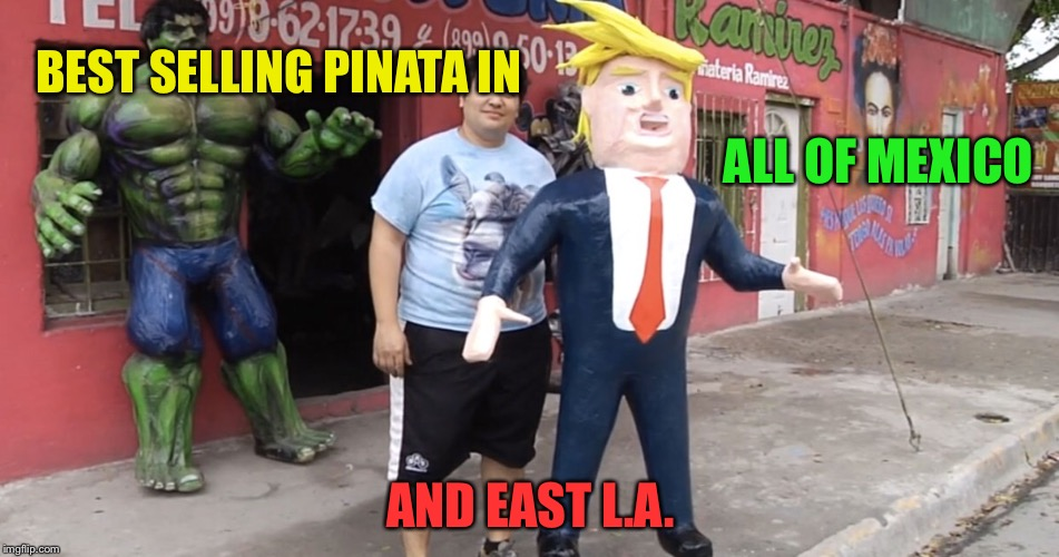 BEST SELLING PINATA IN AND EAST L.A. ALL OF MEXICO | made w/ Imgflip meme maker