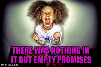 THERE WAS NOTHING IN IT BUT EMPTY PROMISES | made w/ Imgflip meme maker
