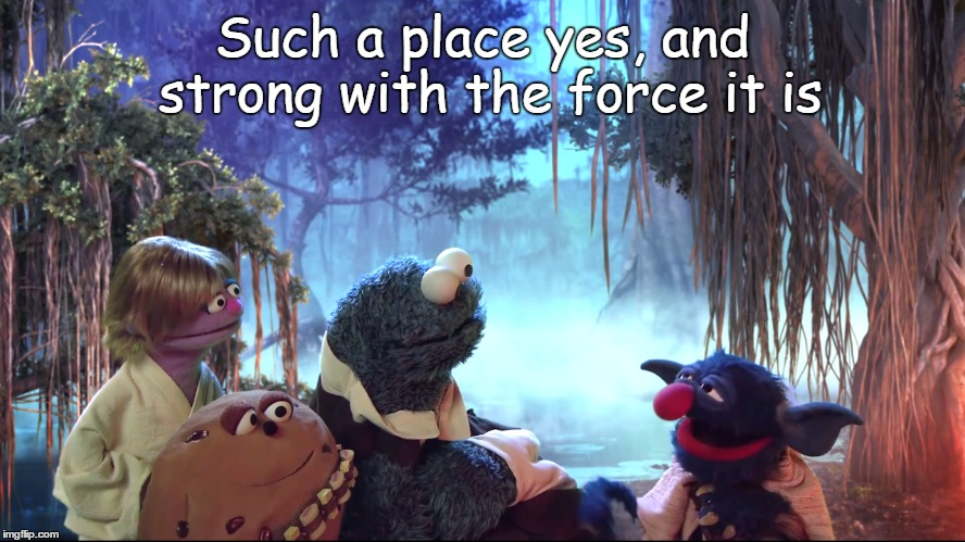 Such a place yes, and strong with the force it is | made w/ Imgflip meme maker