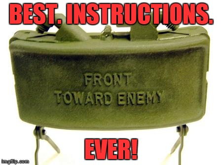 Always read the instructions! | BEST. INSTRUCTIONS. EVER! | image tagged in claymore,meme,funny | made w/ Imgflip meme maker