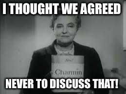 I THOUGHT WE AGREED NEVER TO DISCUSS THAT! | made w/ Imgflip meme maker