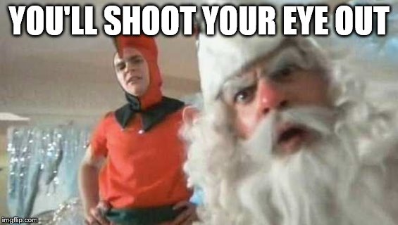 YOU'LL SHOOT YOUR EYE OUT | made w/ Imgflip meme maker