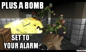 PLUS A BOMB SET TO YOUR ALARM | made w/ Imgflip meme maker