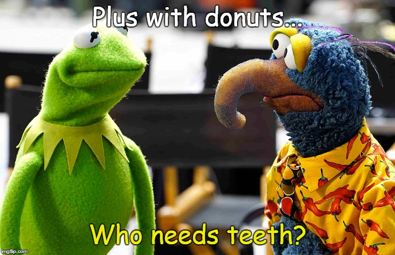 Plus with donuts... Who needs teeth? | made w/ Imgflip meme maker