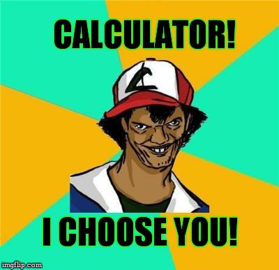 CALCULATOR! I CHOOSE YOU! | made w/ Imgflip meme maker