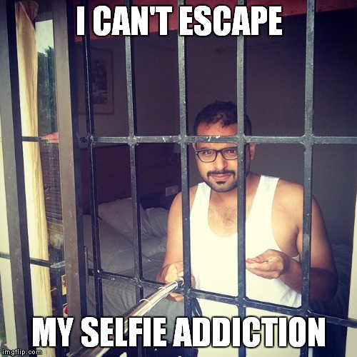 I CAN'T ESCAPE MY SELFIE ADDICTION | made w/ Imgflip meme maker