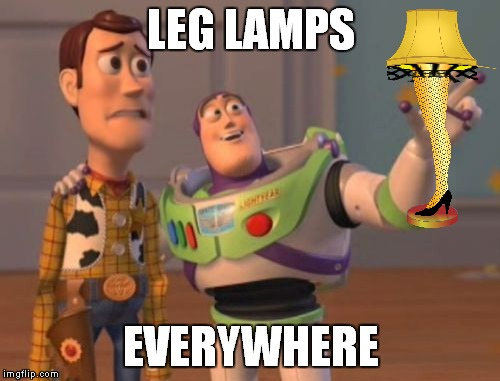 X, X Everywhere Meme | LEG LAMPS EVERYWHERE | image tagged in memes,x,x everywhere,x x everywhere | made w/ Imgflip meme maker