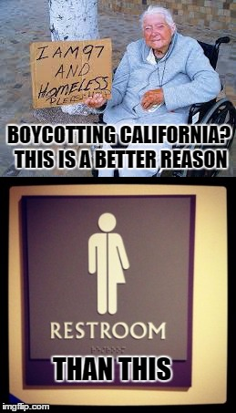 Homeless Meme |  BOYCOTTING CALIFORNIA? THIS IS A BETTER REASON; THAN THIS | image tagged in homeless | made w/ Imgflip meme maker