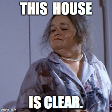 THIS  HOUSE IS CLEAR. | image tagged in poltergeist | made w/ Imgflip meme maker