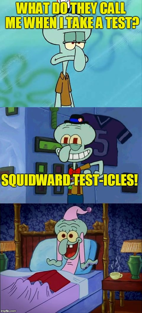 Bad Pun Squidward (Template by Juicydeath1025) | WHAT DO THEY CALL ME WHEN I TAKE A TEST? SQUIDWARD TEST-ICLES! | image tagged in bad pun squidward,squidward,spongebob,bad pun,testicles,memes | made w/ Imgflip meme maker