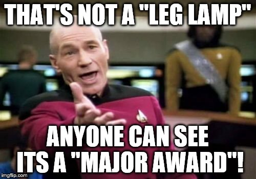 "Picard Wtf Meme | THAT'S NOT A ""LEG LAMP"" ANYONE CAN SEE ITS A ""MAJOR AWARD""! 