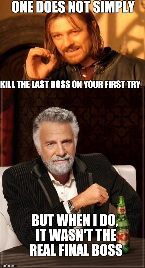ONE DOES NOT SIMPLY; KILL THE LAST BOSS ON YOUR FIRST TRY; BUT WHEN I DO, IT WASN'T THE REAL FINAL BOSS | made w/ Imgflip meme maker