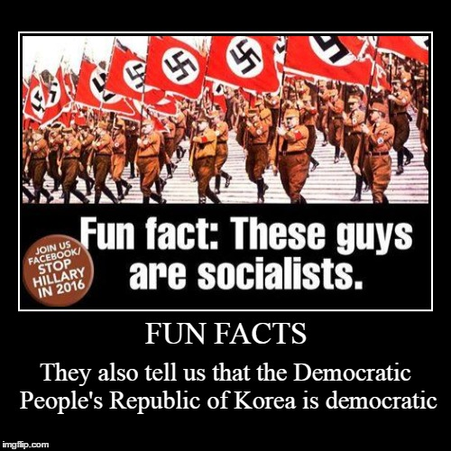 FUN FACTS | They also tell us that the Democratic People's Republic of Korea is democratic | image tagged in funny,demotivationals | made w/ Imgflip demotivational maker