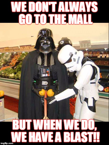 WE DON'T ALWAYS GO TO THE MALL BUT WHEN WE DO, WE HAVE A BLAST!! | made w/ Imgflip meme maker
