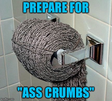 "PREPARE FOR ""ASS CRUMBS"" 