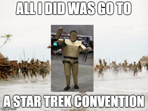 ALL I DID WAS GO TO A STAR TREK CONVENTION | made w/ Imgflip meme maker