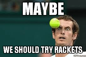 MAYBE WE SHOULD TRY RACKETS | made w/ Imgflip meme maker