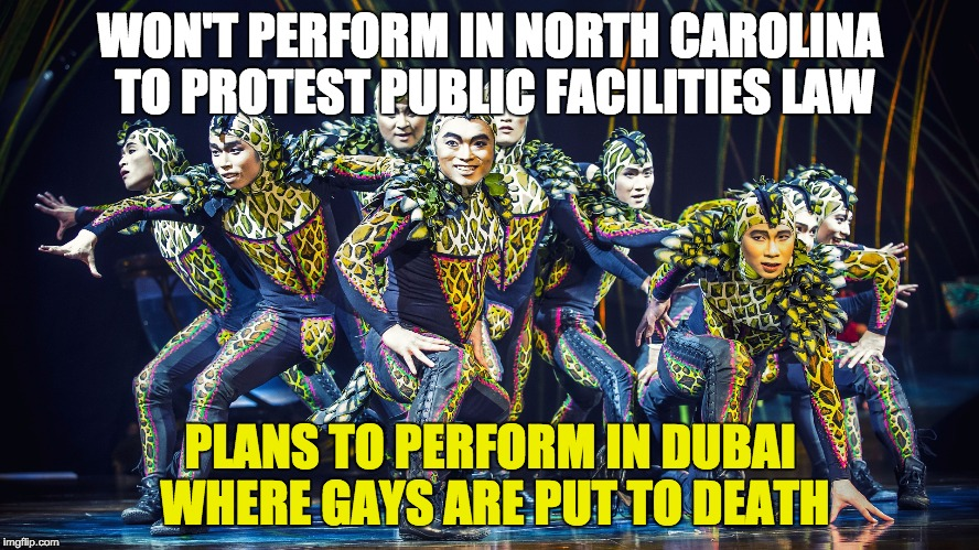 Cirque Du Soleil won't perform in NC because of perceived discrimination but WILL in Dubai where gays are killed? Scumbags. | WON'T PERFORM IN NORTH CAROLINA TO PROTEST PUBLIC FACILITIES LAW PLANS TO PERFORM IN DUBAI WHERE GAYS ARE PUT TO DEATH | image tagged in cirque du soleil scumbags,politics | made w/ Imgflip meme maker