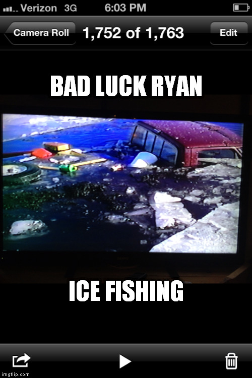 My truck took the plunge  | BAD LUCK RYAN ICE FISHING | image tagged in ice fishing | made w/ Imgflip meme maker