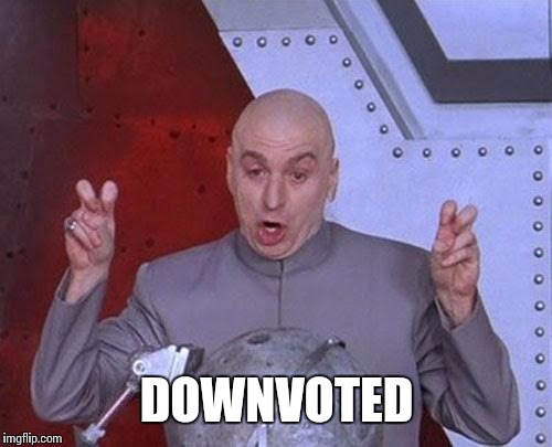 Dr Evil Laser Meme | DOWNVOTED | image tagged in memes,dr evil laser | made w/ Imgflip meme maker