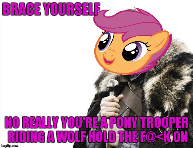 Brace Yourselves X is Coming Meme | BRACE YOURSELF NO REALLY YOU'RE A PONY TROOPER RIDING A WOLF HOLD THE F@<K ON | image tagged in memes,brace yourselves x is coming | made w/ Imgflip meme maker