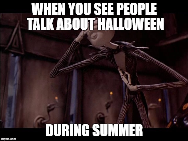 Even Jack Skellington thinks its too early to talk about Halloween |  WHEN YOU SEE PEOPLE TALK ABOUT HALLOWEEN; DURING SUMMER | image tagged in jack skellington facepalm,facepalm,nightmare before christmas,the nightmare before christmas,memes | made w/ Imgflip meme maker