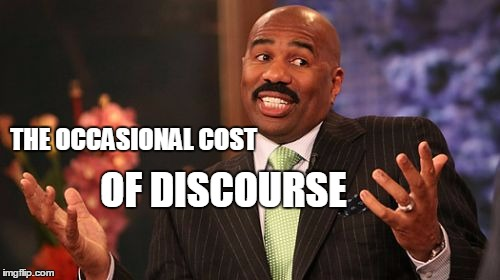 Steve Harvey Meme | THE OCCASIONAL COST OF DISCOURSE | image tagged in memes,steve harvey | made w/ Imgflip meme maker