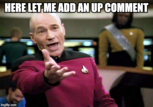 Picard Wtf Meme | HERE LET ME ADD AN UP COMMENT | image tagged in memes,picard wtf | made w/ Imgflip meme maker