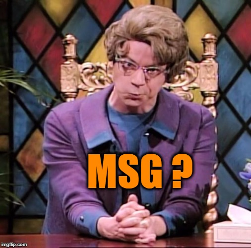 MSG ? | made w/ Imgflip meme maker