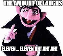 ELEVEN... ELEVEN AH! AH! AH! THE AMOUNT OF LAUGHS | made w/ Imgflip meme maker