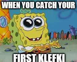 SpongeBob key | WHEN YOU CATCH YOUR FIRST KLEFKI | image tagged in pokemon joke,spongebob,klefki,keys | made w/ Imgflip meme maker