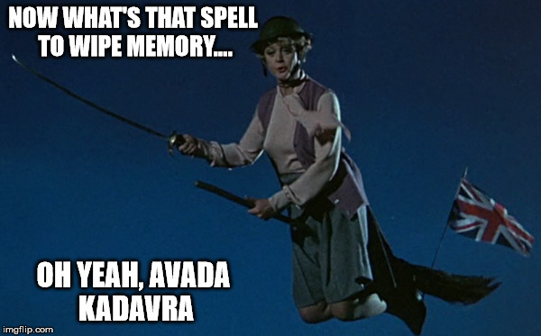 NOW WHAT'S THAT SPELL TO WIPE MEMORY.... OH YEAH, AVADA KADAVRA | made w/ Imgflip meme maker