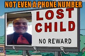 You all know he wants me to use his templates...I finally found a meme worthy of his face again. | NOT EVEN A PHONE NUMBER | image tagged in lost millhouse,memes,lost child,dragon kid,funny | made w/ Imgflip meme maker