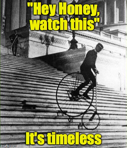 "You can't fix stupid in any era | ""Hey Honey, watch this"" It's timeless 