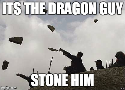 ITS THE DRAGON GUY STONE HIM | made w/ Imgflip meme maker