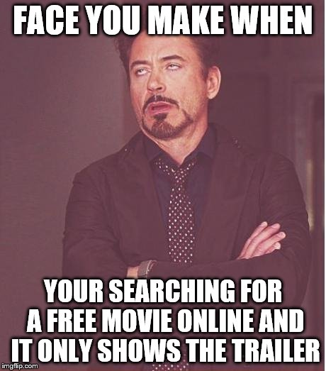 Face You Make Robert Downey Jr | FACE YOU MAKE WHEN YOUR SEARCHING FOR A FREE MOVIE ONLINE AND IT ONLY SHOWS THE TRAILER | image tagged in memes,face you make robert downey jr | made w/ Imgflip meme maker