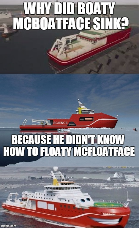 Bad Pun Boaty McBoatface |  WHY DID BOATY MCBOATFACE SINK? BECAUSE HE DIDN'T KNOW HOW TO FLOATY MCFLOATFACE | image tagged in bad pun boaty mcboatface,bad pun,sinking,boaty mcboatface,boat,memes | made w/ Imgflip meme maker