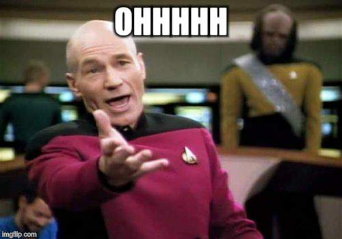 Picard Wtf Meme | OHHHHH | image tagged in memes,picard wtf | made w/ Imgflip meme maker
