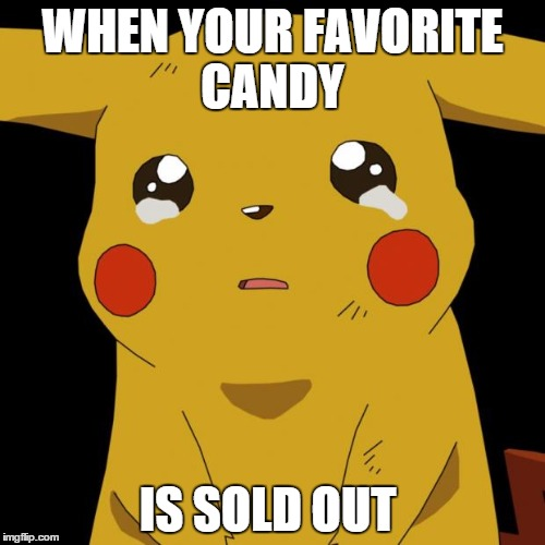 Pikachu crying | WHEN YOUR FAVORITE CANDY IS SOLD OUT | image tagged in pikachu crying,memes | made w/ Imgflip meme maker
