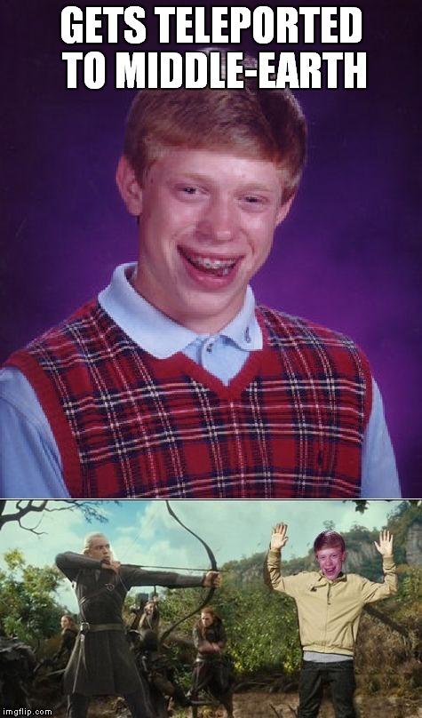 Out of this world bad luck... |  GETS TELEPORTED TO MIDDLE-EARTH | image tagged in bad luck brian,teleport,lord of the rings,legolas | made w/ Imgflip meme maker