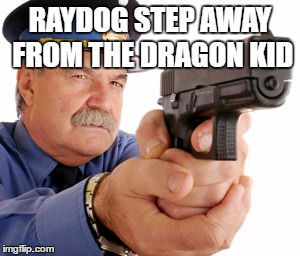 RAYDOG STEP AWAY FROM THE DRAGON KID | made w/ Imgflip meme maker