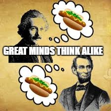 GREAT MINDS THINK ALIKE | made w/ Imgflip meme maker
