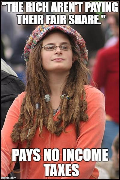 "College Liberal | ""THE RICH AREN'T PAYING THEIR FAIR SHARE."" PAYS NO INCOME TAXES 