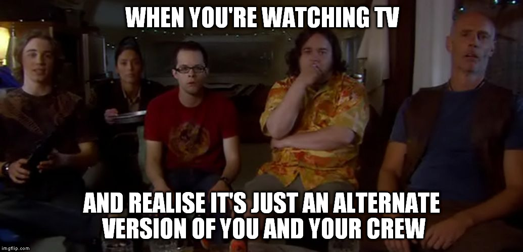Upon gazing into the mirror, I saw that it was not quite myself staring back |  WHEN YOU'RE WATCHING TV; AND REALISE IT'S JUST AN ALTERNATE VERSION OF YOU AND YOUR CREW | image tagged in eureka,memes,tv,realization,friends,party | made w/ Imgflip meme maker
