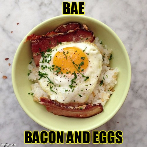 The true meaning of bae |  BAE; BACON AND EGGS | image tagged in bae,bacon and eggs,jedarojr,funny,memes,derp | made w/ Imgflip meme maker
